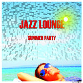 Play & Download Jazz Lounge Summer Party by Various Artists | Napster