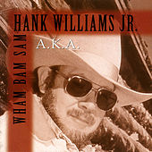Play & Download A.K.A. Wham Bam Sam by Hank Williams, Jr. | Napster