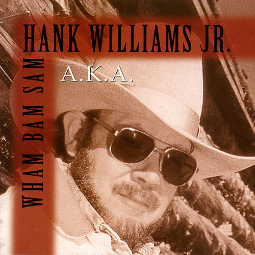 A.K.A. Wham Bam Sam by Hank Williams, Jr.