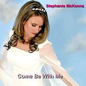 Play & Download Come Be With Me by Stephanie McKenna | Napster