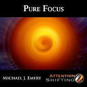 Pure Focus - Nlp and Guided Meditation for Enhanced Focus by Michael J. Emery
