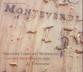 MONTEVERDI, C.: Madrigals, Book 2 (Il Secondo Libro de' Madrigali, 1590) (La Venexiana) by La Venexiana