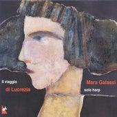 Harp Recital: Galassi, Mara - DENTICE, F. / LUZZASCHI, L. / DELL'ARPA, G.L. / MAYONE, A. / RAIMONDO, P.P. / TRABACI, G.M. (Il viaggio di Lucrezia) by Mara Galassi
