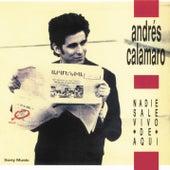 Nadie Sale Vivo De Aqui by Andres Calamaro