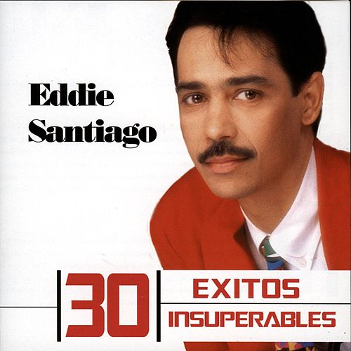 Play & Download 30 Exitos Insuperables by Eddie Santiago | Napster