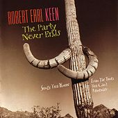 Play & Download The Party Never Ends: Songs You Know... by Robert Earl Keen | Napster