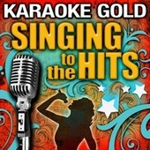 Play & Download Karaoke: Gold - Singing to the Hits by Various Artists | Napster