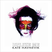 Play & Download Unlike Me by Kate Havnevik | Napster
