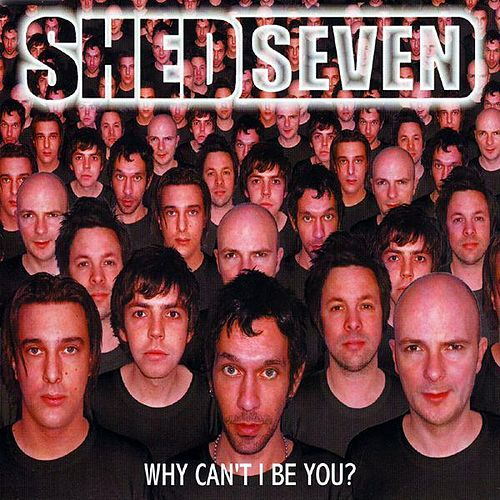 Why Can't I Be You? by Shed Seven