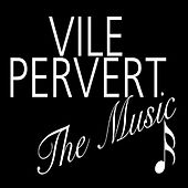 Play & Download Vile Pervert - The Music by Various Artists | Napster