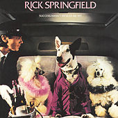 Success Hasn't Spoiled Me Yet by Rick Springfield