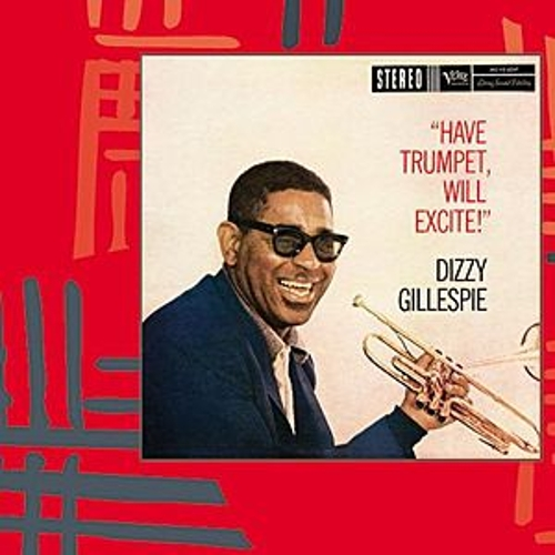 Play & Download Have Trumpet, Will Excite by Dizzy Gillespie | Napster