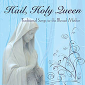 Play & Download Hail Holy Queen: Traditional Songs to the Blessed Mother by Various Artists | Napster