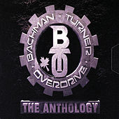 Play & Download The Anthology by Bachman-Turner Overdrive | Napster