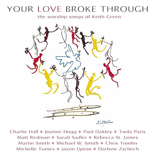 Play & Download Your Love Broke Through: The Worship Songs Of Keith Green by Various Artists | Napster