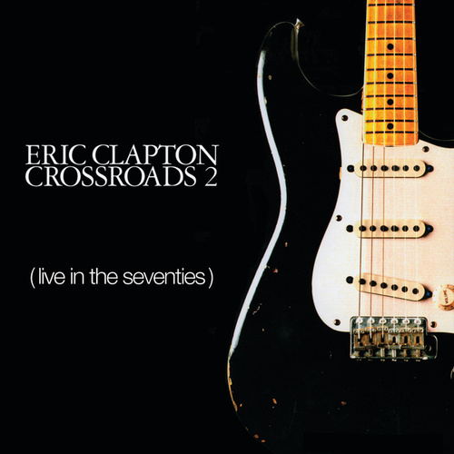 Play & Download Crossroads 2: Live...Seventies by Eric Clapton | Napster