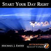 Start Your Day Right - Guided Meditation and Nlp Mp3 to Prepare for the Day by Michael J. Emery