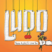 Play & Download You're Awful, I Love You by Ludo | Napster