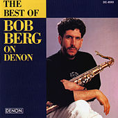 Play & Download The Best of Bob Berg On Denon by Bob Berg | Napster