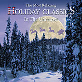 The Most Relaxing Holiday Classics in the Universe! by Various Artists