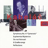 Play & Download Kabelac: Do Not Retreat!, Symphony No. 4, Six Lullabies, Reflections, Euphemias Mysterion by Various Artists | Napster