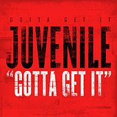 Play & Download Gotta Get It by Juvenile | Napster