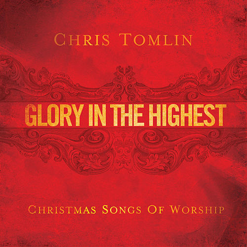 Play & Download Glory In The Highest: Christmas Songs Of Worship by Chris Tomlin | Napster