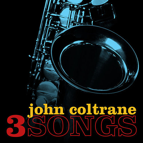 Three Songs by John Coltrane