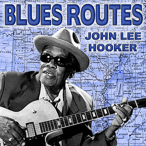 Blues Routes John Lee Hooker by John Lee Hooker