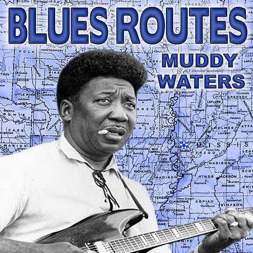 Blues Routes Muddy Waters by Muddy Waters