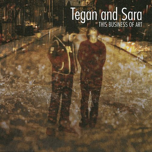 This Business Of Art by Tegan and Sara