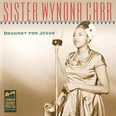 Play & Download Legends Of Gospel Series: Dragnet For Jesus by Sister Wynona Carr | Napster