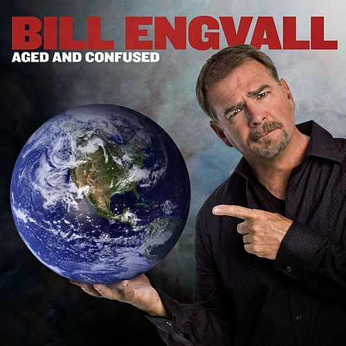 Aged And Confused by Bill Engvall