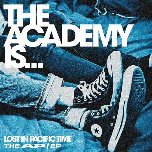 Play & Download Lost In Pacific Time ; The Ap/Ep by The Academy Is. . . | Napster
