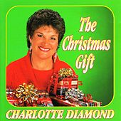 Play & Download The Christmas Gift by Charlotte Diamond | Napster