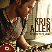 Play & Download Live Like We're Dying by Kris Allen | Napster