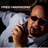 Play & Download Love Unstoppable by Fred Hammond | Napster