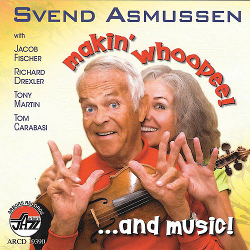 SVEND ASMUSSEN/ Makin' Whoopee! ... and Music! by Svend Asmussen