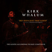 Play & Download He's Been Just That Good by Kirk Whalum | Napster