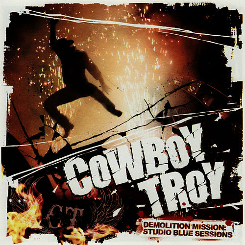 Play & Download Demolition Mission: Studio Blue Sessions by Cowboy Troy | Napster