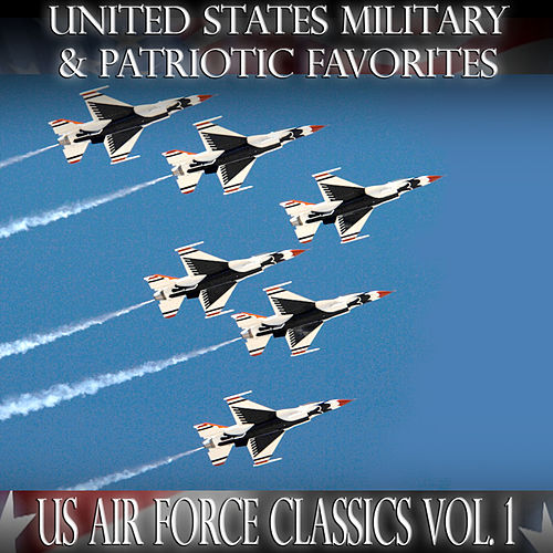United States Military and Patriotic Favorites: US Air Force Classics Vol.1 by United States Air Force Academy Band