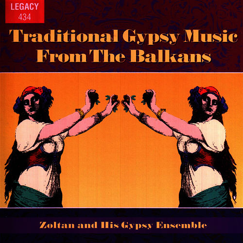 Play & Download Traditional Gypsy Music From the Balkans by Zoltan & His Gypsy Ensemble | Napster