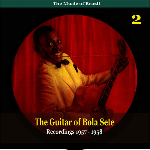 The Music of Brazil / The Guitar of Bola Sete Volume 2 / Recordings 1957 - 1958 by Bola Sete