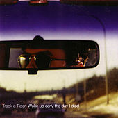Play & Download Woke Up Early The Day I Died by Track A Tiger | Napster