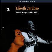 Play & Download The Music of Brazil: Elizeth Cardoso, Volume 2 - Recordings 1955 - 1957 by Elizeth Cardoso | Napster