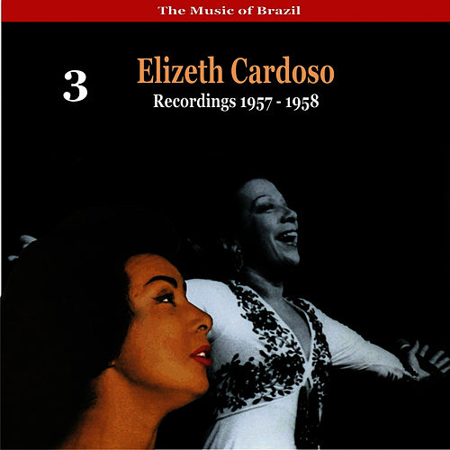 Play & Download The Music of Brazil: Elizeth Cardoso, Volume 3 - Recordings 1958 by Elizeth Cardoso | Napster
