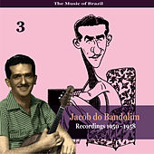 Play & Download The Music of Brazil: Jacob do Bandolim, Volume 3 / Recordings 1950 - 1958 by Jacob Do Bandolim | Napster