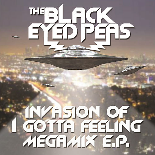 Play & Download Invasion Of I Gotta Feeling - Megamix E.P. by The Black Eyed Peas | Napster