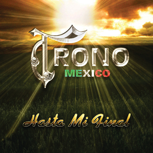 Play & Download Hasta Mi Final by El Trono de Mexico | Napster