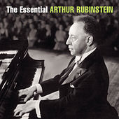 The Essential Arthur Rubinstein by Arthur Rubinstein